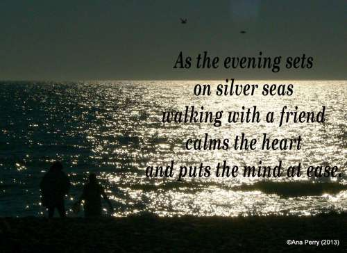 As the evening sets on silver seas walking with a friend calms the heart